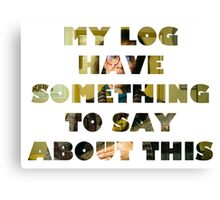 My log have something to say about this Canvas Print