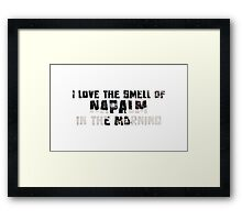 I love the smell of napalm Framed Print