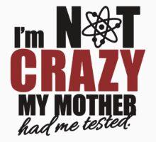 I'm Not Crazy Baby Tee