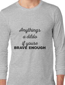 Anything's a dildo ;) Long Sleeve T-Shirt