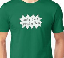 Only Yes Means Yes Unisex T-Shirt