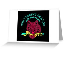 what doesn't kill you only makes you stronger Greeting Card