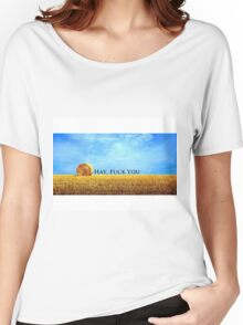 """""""Hay, F*ck You"""" Offensive humour. Women's Relaxed Fit T-Shirt"""