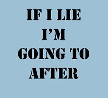 IF I LIE I'M GOING TO AFTER Unisex T-Shirt