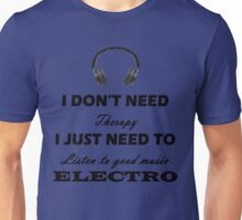 I don't need therapy i just need to listen to good music electro Unisex T-Shirt