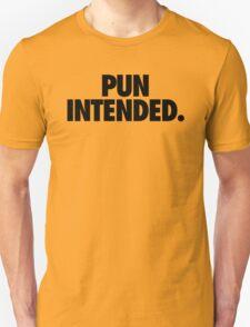 PUN INTENDED Unisex T-Shirt