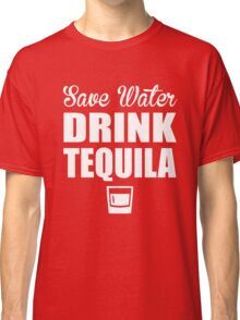 Save Water Drink Tequila Classic T-Shirt