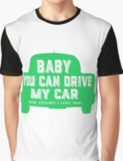 Baby you can drive my car Graphic T-Shirt