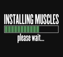 Installing Muscles, please wait by ZyzzShirts