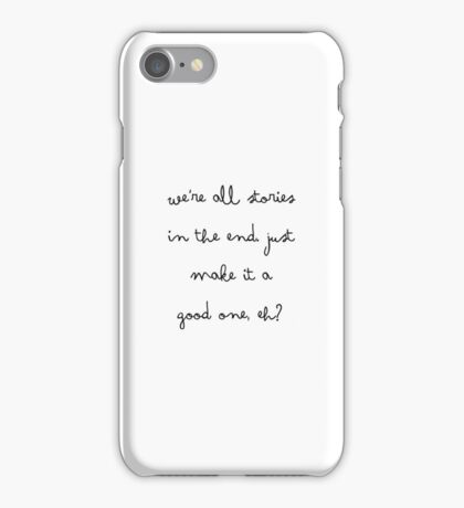We're all stories in the end. Just make it a good one, eh? iPhone Case/Skin