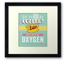 GilmoreGirls- Coffee like oxygen.. Framed Print