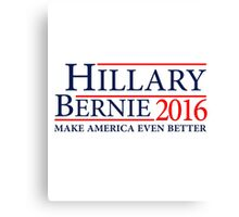 Hillary Clinton Bernie Sanders Make America Even Better  2016 Campaign Canvas Print