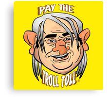 Ya gotta pay the Troll Toll Canvas Print