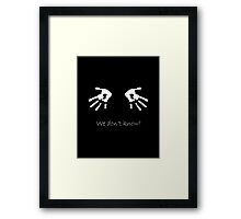 We Don't Know Framed Print