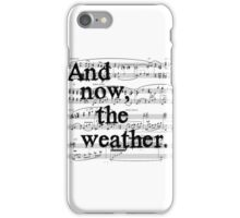 And now, the weather. iPhone Case/Skin