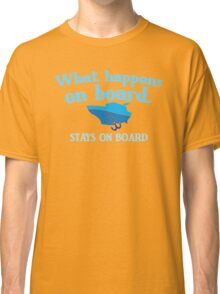What happens on board... stays on board Classic T-Shirt