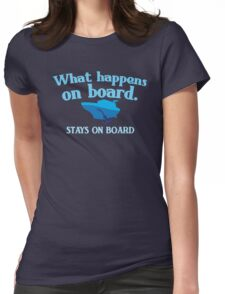 What happens on board... stays on board Womens Fitted T-Shirt