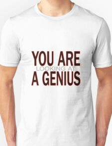 You Are Looking At A Genius Unisex T-Shirt