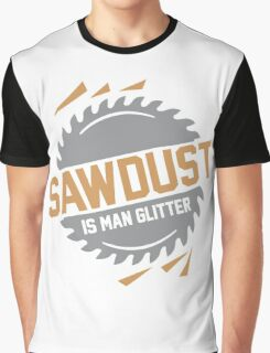 Sawdust is Man Glitter Graphic T-Shirt