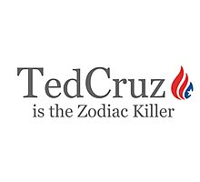 Ted Cruz is the Zodiac Killer Photographic Print