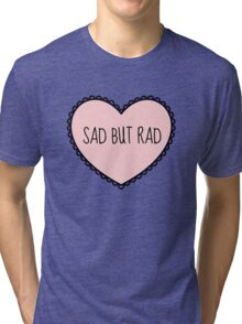 Sad But Rad - For Keeping Your Optimism In Every Situation! Tri-blend T-Shirt