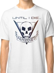 Until I Die... (Starship Troopers Tribute) Classic T-Shirt
