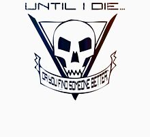 Until I Die... (Starship Troopers Tribute) Unisex T-Shirt