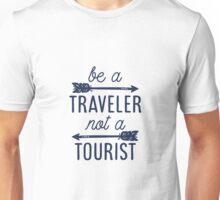Be a Traveler, Not a Tourist Unisex T-Shirt