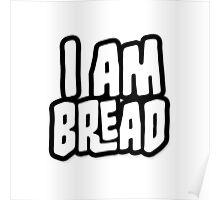 I AM BREAD Poster