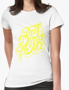 Typography : Talk Dirty To Me Womens Fitted T-Shirt