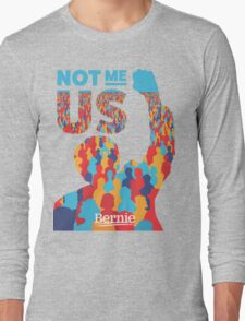 """Not Me, Us"" - Bernie Sanders Long Sleeve T-Shirt"