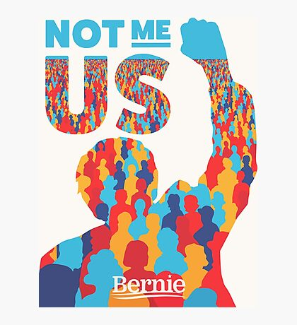"""Not Me, Us"" - Bernie Sanders Photographic Print"