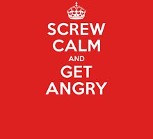 Screw calm and get angry Unisex T-Shirt