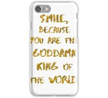 SMILE, BECAUSE YOU ARE THE GODDAMN KING OF THE WORLD. iPhone Case/Skin