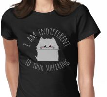 i am indifferent to your suffering - cat Womens Fitted T-Shirt