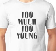 TOO MUCH TOO YOUNG Unisex T-Shirt