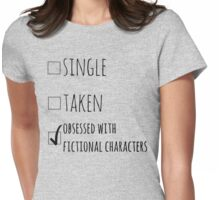 single - taken - OBSESSED WITH FICTIONAL CHARACTERS Womens Fitted T-Shirt