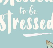 'Too Blessed To Be Stressed' Rose Flowers, Floral Leaf Pattern. Pink And Blue Sticker