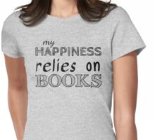my happiness relies on BOOKS #black Womens Fitted T-Shirt