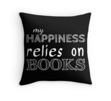my happiness relies on BOOKS #white Throw Pillow