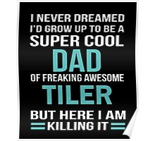 I NEVER DREAMED I'D GROW UP TO BE A SUPER COOL DAD OF FREAKING AWESOME TILER BUT HERE I AM KILLING IT Poster