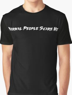 Normal people scare me TATE ORIGINAL FONT Graphic T-Shirt