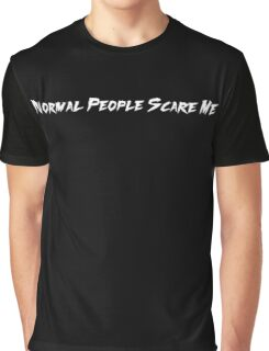 NORMAL PEOPLE SCARE ME. Graphic T-Shirt