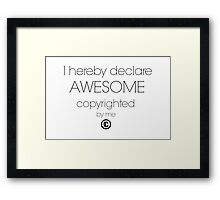 I Hereby Declare Awesome Copyrighted by Me Framed Print