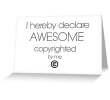 I Hereby Declare Awesome Copyrighted by Me Greeting Card