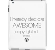 I Hereby Declare Awesome Copyrighted by Me iPad Case/Skin