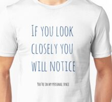 If You Look Closely You Will Notice.. Unisex T-Shirt