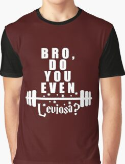 Bro, do you even leviosa Graphic T-Shirt