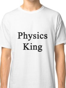 Physics King  Classic T-Shirt
