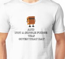 And not a Single Fudge was given that day Unisex T-Shirt
